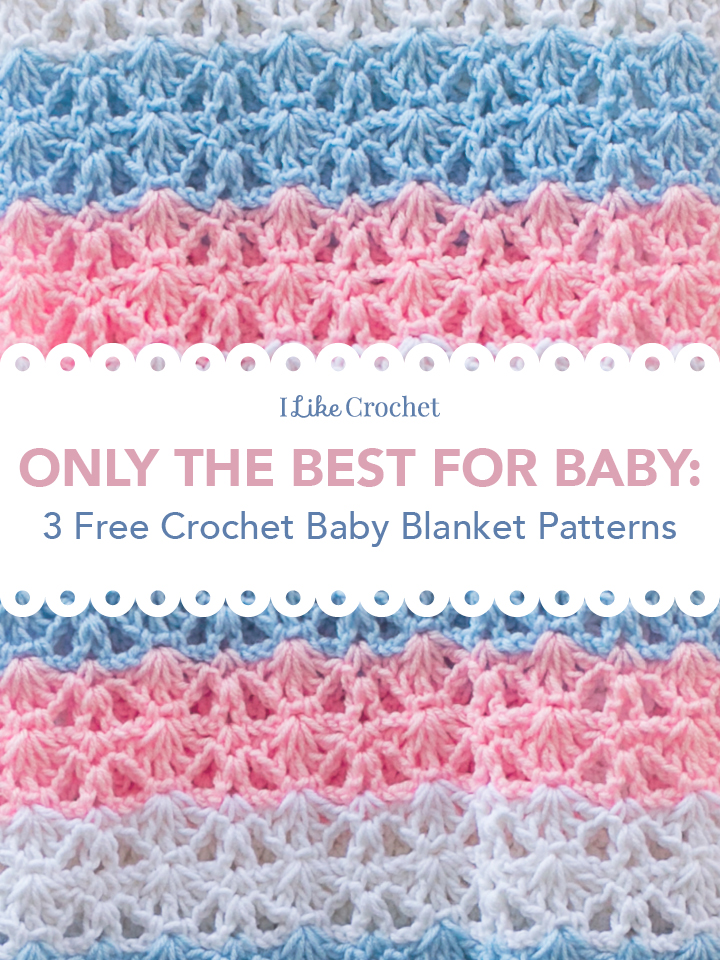 Only the Best for Baby: 3 Free Crochet Baby Blanket Patterns